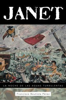 """""""Janet"""", Francisco Bautista Pérez.  Un recuerdo a la historia del huracán Janet y sus secuelas."""