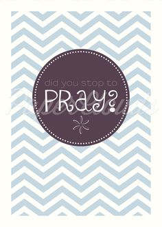 Did you stop to pray today? Cute print to go on the wall!