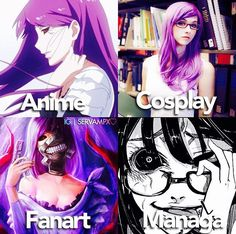 Anime is bringing it to life, cosplay is a realstic verison, fanart is to make it cool, manga is to make it creeper