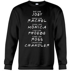Friends tv show eat like joey sweatshirt, dress like rachel sweatshirt, friends t shirt, friends tv show merchandise,