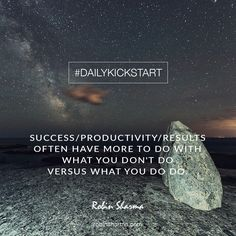 Your #DailyKickstart: Success/productivity/results often have more to do with what you don't do versus what you do do.