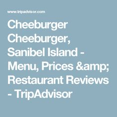 Cheeburger Cheeburger, Sanibel Island - Menu, Prices & Restaurant Reviews - TripAdvisor