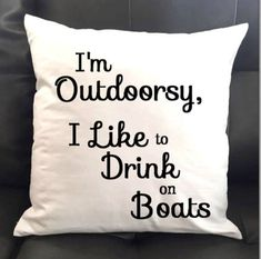 Im Outdoorsy I Like to Drink on Boats Throw Pillow Pillow Cover Life Sayings Fun Quotes Drinkin Lake Life Quotes, Life Sayings, Boat Decor, Lake Decor, Boating Quotes, Boating Gifts, Lake Signs, Boat Stuff, Lake Cabins