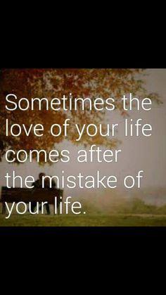 Aveces el amor de tu vida viene despues del error de tu vida