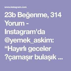 """23b Beğenme, 314 Yorum - Instagram'da @yemek_askim: """"Hayırlı geceler 😊çamaşır bulaşık ütü işi bittiyse çocuklarda uyuduysa artık biz hanımlar için az da…"""""""
