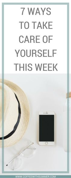 7 Ways To Take Care Of Yourself This Week | Coffee With Summer
