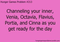 Channeling your inner Cinna as you get ready, Hunger Games Problems
