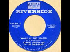 Johnny Griffin The Big Soul Band Wade In The Water Riverside   Musik