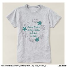 Just Words Ancient Quote by Kat Worth T-Shirt #womenswear #womensclothing #quotes #Zazzle #floral #tshirts