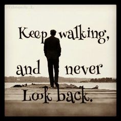 Keep Walking And Never Look Back Pictures, Photos, and Images for Facebook, Tumblr, Pinterest, and Twitter