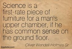 Quote Oliver Wendell Holmes Sr, Common Sense, Science, Quotes, Quotations, Quote, Shut Up Quotes