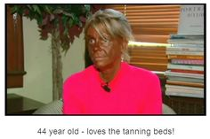 Do you think extensive tanning in tanning beds gives you a beautiful complexion or makes you more attractive?  What are your thoughts?