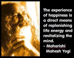 The experience of happiness is a direct means of replenishing life energy and revitalizing the mind. – from The Quotable Maharishi Mahesh Yogi Profound Quotes, Wisdom Quotes, Inspirational Quotes, Motivational, Tupac Quotes, Yoga Quotes, Maharishi Mahesh Yogi, Quote Tshirts, Types Of Meditation