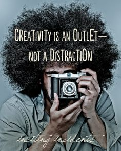 "Inspiration: ""Creativity is an outlet - not a distraction."" #IncitingIncidents"