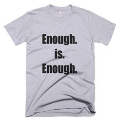 """Enough is Enough"" Classic T-shirt with Black Text"