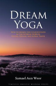 Dream Yoga: How to Awaken the Consciousness in the Internal Worlds: Gnosis, Dreams, and Astral Travel (Timeless Gnostic Wisdom) by Samael Aun Weor. $6.93. Publication: January 3, 2007. Series - Timeless Gnostic Wisdom. Publisher: Glorian Publishing (January 3, 2007). Author: Samael Aun Weor