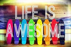 Life Is Awesome life quotes quotes quote life life lessons awesome penny boards