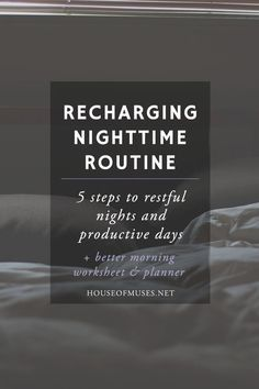 Recharging Nighttime Routine: 5 Steps to Restful Nights and Productive Days + FREE better morning worksheet & planner