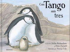 """Justin Richardson y Peter Parnell / Henry Cole. """"Con tango son tres"""". Editorial Kalandraka. (6 a 8 años). Tango, el primer pingüino en tener dos padres."""