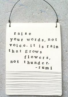 Rumi Quotes: rain grows flowers, not thunder