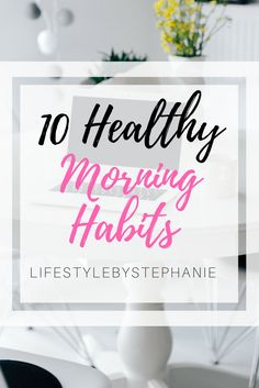 10 Healthy Morning Habits For You To Implement Into Your Morning Routine. The Best Way To Start Your Day With 10 Morning Habits. Are You Ready For The Greatest Morning Routine? Learn More About Our Habits For A Great Morning. #morninghabits #healthymorninghabits #healthyhabits