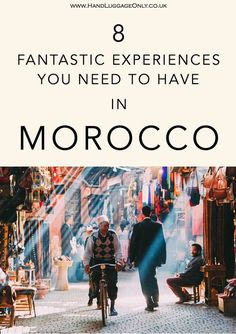 8 Fantastic Experiences You Need To Have In Morocco - Hand Luggage Only…