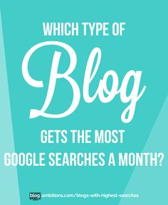Which type of blog gets the most google searches a month #blogging