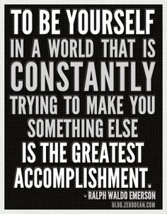"""""""To be yourself in a world that is constantly trying to make you something else is the greatest accomplishment."""" – Ralph Waldo Emerson"""