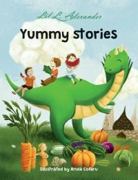 Yummy Stories by Lil Alexander is a delightful collection of six fun, modern folk and fairy tales centered on healthy eating - perfect for children ages 4 to 8 #ad