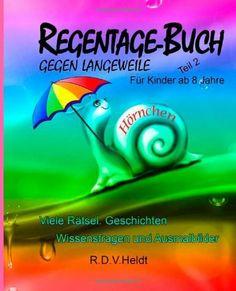 Regentage-Buch gegen Langeweile: Teil 2 von R.D.V. Heldt, http://www.amazon.de/dp/1482768569/ref=cm_sw_r_pi_dp_yHcqtb1BG6CAE