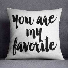 You are my favorite, Quote Throw Pillow, Decorative Pillow, housewarming gift, Pillow,dorm decor,black white pillow,pillow with words by RamonaBellaDesign on Etsy https://www.etsy.com/listing/240928763/you-are-my-favorite-quote-throw-pillow