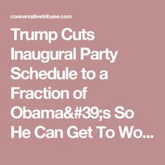 Trump Cuts Inaugural Party Schedule to a Fraction of Obama's So He Can Get To Work
