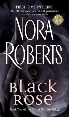 Black Rose by Nora Roberts, Click to Start Reading eBook, #1 New York Times bestselling author Nora Roberts presents the second novel of her In the Garden tril