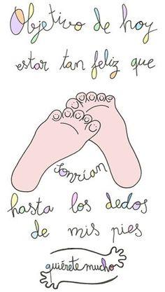 Láminas Positivas de QuiéreteMucho: Objetivo de hoy; estar tan feliz que sonrían hasta los dedos de mis pies ----} @quieretemucho_: