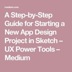 A Step-by-Step Guide for Starting a New App Design Project in Sketch – UX Power Tools – Medium