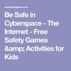 Be Safe in Cyberspace - The Internet - Free Safety Games & Activities for Kids