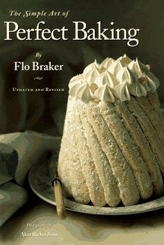 David Lebovitz says: The Simple Art Of Perfect Baking by Flo Braker | 19 Cookbooks That Will Improve Your Life