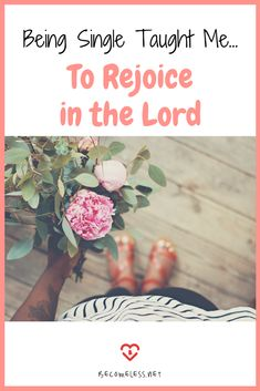Being Single Taught Me to Rejoice in the Lord | Rejoice in the Lord | Christian Singleness