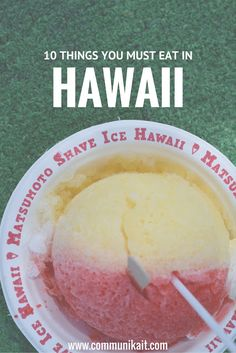 10 Things You Must Eat When You Visit Hawaii