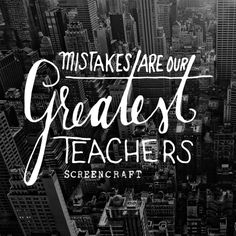Mistakes are our Greatest Teachers #screenwriting #inspiration
