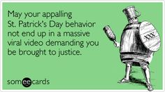 May your appalling St. Patrick's Day behavior not end up in a massive viral video demanding you be brought to justice.