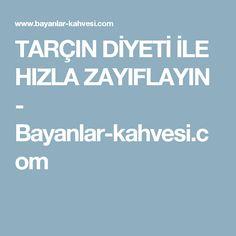 TARÇIN DİYETİ İLE HIZLA ZAYIFLAYIN - Bayanlar-kahvesi.com