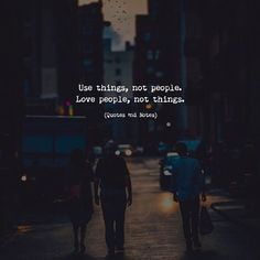 Use things not people. Love people not things. Quotes And Notes, Book Quotes, Me Quotes, Qoutes, Lonely Quotes, Joker Quotes, Woman Quotes, Meaningful Quotes, Inspirational Quotes