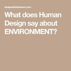 What does Human Design say about ENVIRONMENT?