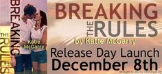 ✩✩✩RELEASE DAY LAUNCH: BREAKING THE RULES BY KATIE MCGARRY + EXCERPT + GIVEAWAY✩✩✩