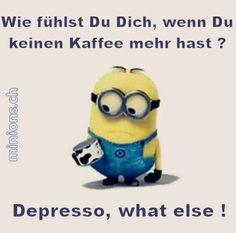 Minions - Sprüche: Wie fühlst Du Dich, wenn Du keinen kaffee mehr hast... Depresso, what else