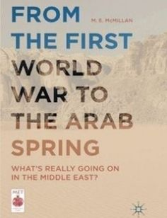 From the First World War to the Arab Spring: What?s Really Going On in the Middle East? free download by M. E. McMillan (auth.) ISBN: 9781137522047 with BooksBob. Fast and free eBooks download.  The post From the First World War to the Arab Spring: What?s Really Going On in the Middle East? Free Download appeared first on Booksbob.com.