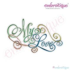 My Love Calligraphy Script - 11 Sizes! | Valentine's Day | Machine Embroidery Designs | SWAKembroidery.com Embroitique