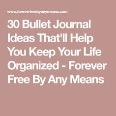 30 Bullet Journal Ideas That'll Help You Keep Your Life Organized - Forever Free By Any Means