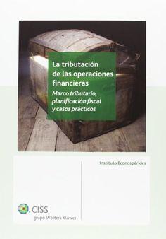 La tributación de las operaciones financieras : marco tributario, planificación fiscal y casos prácticos / José Domínguez Martínez (dir) ; María José Castaño Martín ... [et al.]